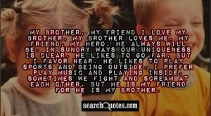 My Brother, My Friend I love my brother, my brother loves me. My ...