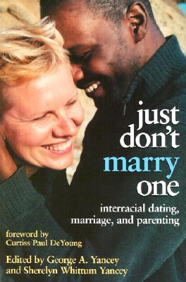 Just Don't Marry One: Interracial Dating, Marriage, and Parenting