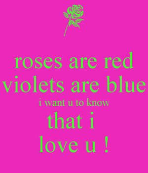 roses are red violets are blue i want u to know that i love u in Roses ...