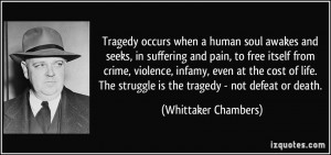 Tragedy occurs when a human soul awakes and seeks, in suffering and ...