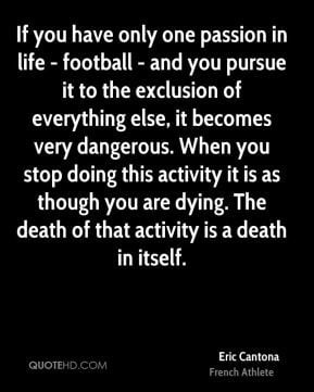 Eric Cantona - If you have only one passion in life - football - and ...