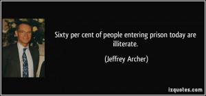 Sixty per cent of people entering prison today are illiterate ...