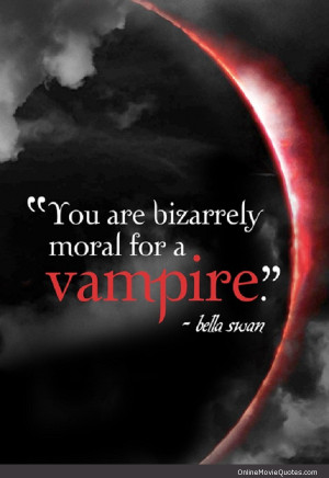 Check out this quote from the Twilight movies by Bella Swan who is ...