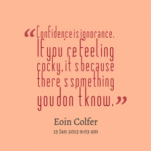 Quotes Picture Confidence Ignorance You Feeling Beeeeeepy