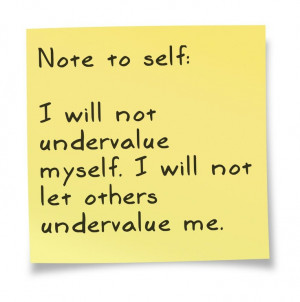 Note to self: I will not undervalue myself. I will not let others ...