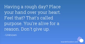 Having a rough day? Place your hand over your heart. Feel that? That's ...