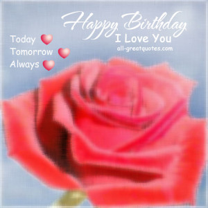 ... Love You Today Tomorrow Always Free Birthday Cards For Romantic Love