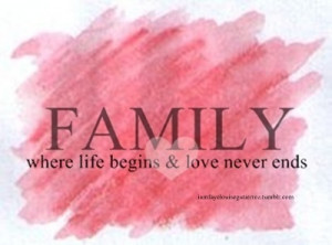 Family Where life Begins & Love Never Ends ~ Family Quote