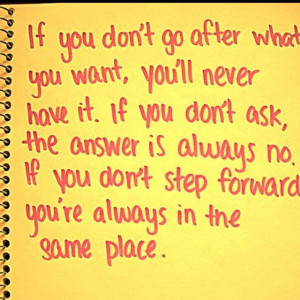 So go after it. Ask. Step forward.
