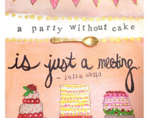 Party without Cake - Archival art print with Julia Child quote ...