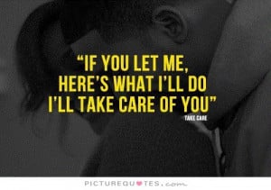 you let me, here's what i'll do, i'll take care of you. Picture Quote ...