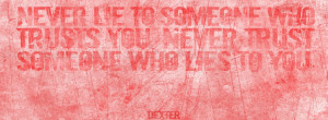 Dexter Quotes Never Lie Facebook Cover