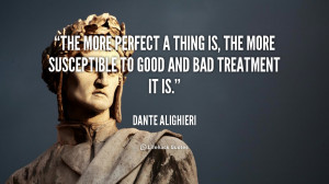 The more perfect a thing is, the more susceptible to good and bad ...