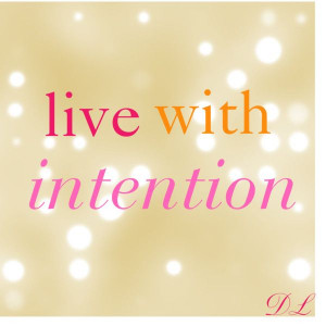 ... intentions become action live more from intention and less from habit