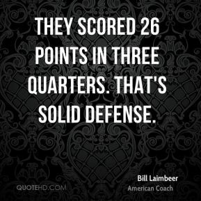 Bill Laimbeer - They scored 26 points in three quarters. That's solid ...