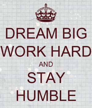 ... always stay humble and never treat your employees like you are better