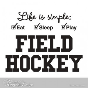 Field Hockey Sports Decor, Vinyl Wall Decal - Life is simple Eat Sleep ...