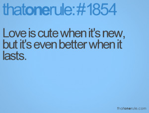 Cute Dating Quotes Love is cute when it's new,