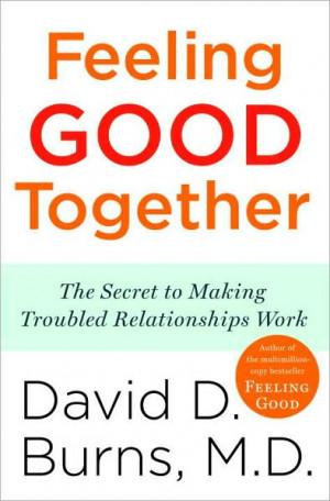 Feeling good together - DAVID D BURNS