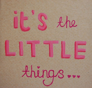 its_the_little_things_quote