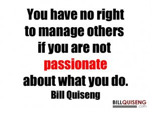 You have no right to manage others if you are not passionate about ...