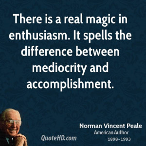 There is a real magic in enthusiasm. It spells the difference between ...