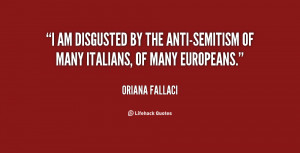 am disgusted by the anti-Semitism of many Italians, of many ...
