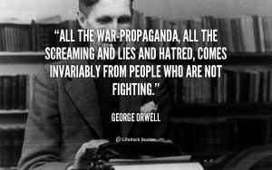 All the war-propaganda, all the screaming and lies and hatred, comes ...