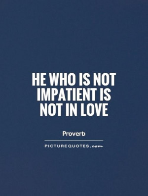 In Love Quotes Proverb Quotes Impatient Quotes