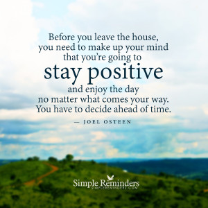 ... stay positive by joel osteen make up your mind to stay positive by