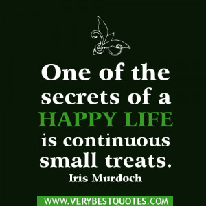 Life quotes - One of the secrets of a happy life is continuous small ...