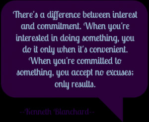 ... to something, you accept no excuses; only results. --Kenneth Blanchard