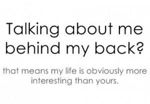 Talking behind my back?