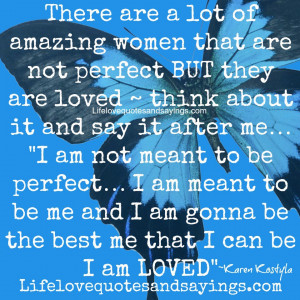 There are a lot of amazing women that are not perfect BUT they are ...