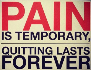 Never Quit Quote pain is temporary quitting lasts forever