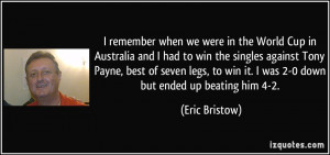 remember when we were in the World Cup in Australia and I had to win ...