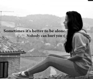 spend time alone always alone its better to be alone