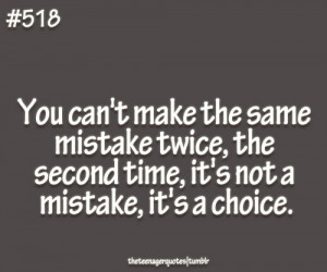 Make The Same Mistake Twice, The Second Time, It's Not A Mistake ...
