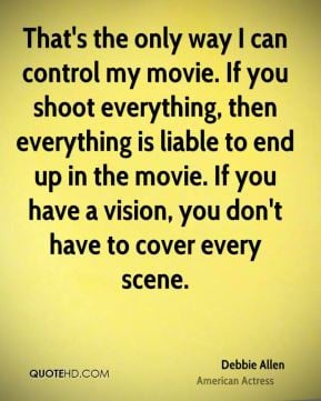Debbie Allen - That's the only way I can control my movie. If you ...