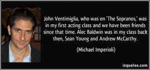 John Ventimiglia, who was on 'The Sopranos,' was in my first acting ...