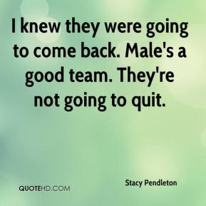 ... they were going to come back. Male's a good team. They're not going to