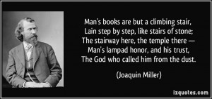 Man's books are but a climbing stair, Lain step by step, like stairs ...