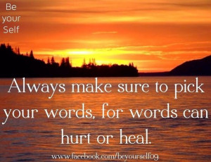 Words can hurt or heal quote via www.Facebook.com/BeYourself09