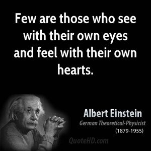 ... are those who see with their own eyes and feel with their own hearts