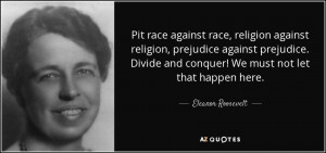 Pit race against race, religion against religion, prejudice against ...