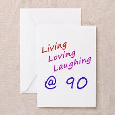 Living Loving Laughing At 90 Greeting Card for