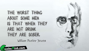 The Worst Thing About Some by william-butler-yeats Picture Quotes