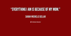 quote-Sarah-Michelle-Gellar-everything-i-am-is-because-of-my-16445.png