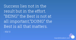 success lies not in the result but in the effort being the best is not