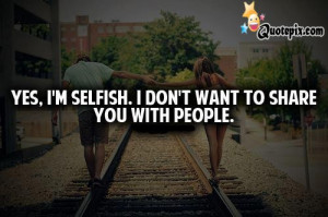Selfish People Quotes And Sayings http://www.quotepix.com/Yes-I-m ...